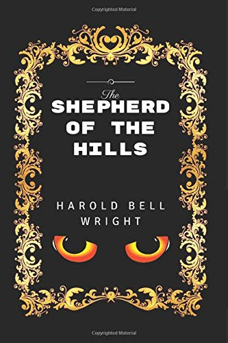 9781520882949: The Shepherd Of The Hills: By Harold Bell Wright - Illustrated