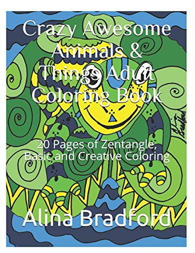 9781520904863: Crazy Awesome Animals & Things Adult Coloring Book: 20+ Pages of Zentangle, Basic and Creative Coloring