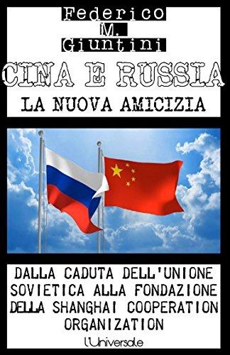 Cina e Russia: la nuova amicizia: Dalla: Federico M. Giuntini