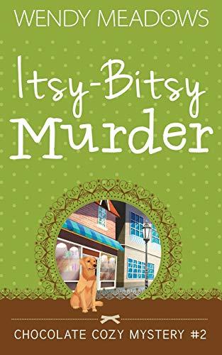 9781520965086: Itsy-Bitsy Murder (Chocolate Cozy Mystery)