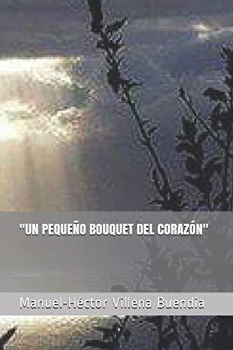 "UN PEQUE?O BOUQUET DEL CORAZ?N"" (Spanish Edition): Villena Buendia, Manuel-H?ctor"