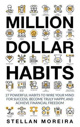 Million Dollar Habits: 27 Powerful Habits to Wire Your Mind for Success, Become Truly Happy, and ...
