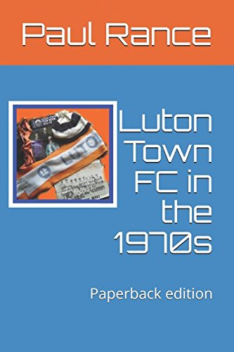 9781520981451: Luton Town FC in the 1970s