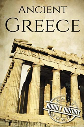 Ancient Greece: A History From Beginning to: History, Hourly