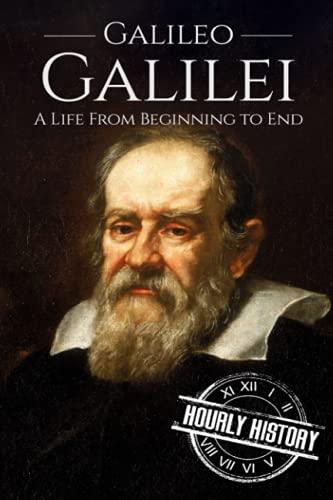 Galileo Galilei : A Life from Beginning: Hourly History