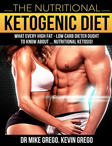 The Nutritional Ketogenic Diet: What every High Fat Low Carb Person Ought to Know About Nutritional...
