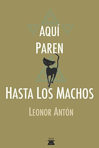 Aqu? paren hasta los machos (Spanish Edition): Ant?n, Leonor