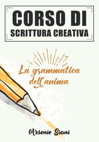 9781521081150: Corso di scrittura creativa: La grammatica dell'anima