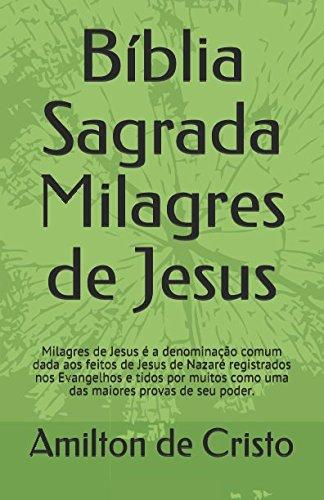 Bíblia Sagrada Milagres de Jesus: Milagres de: PHD Amilton de