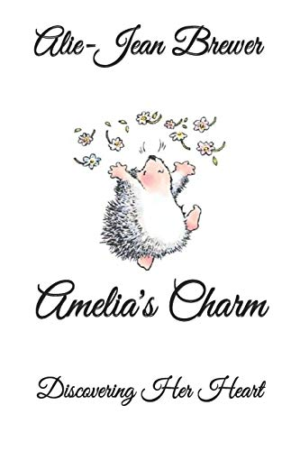 Amelia's Charm: discovering her heart (Paperback): Alie-Jean Michele Brewer