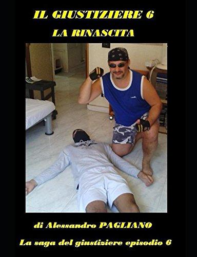 Il giustiziere 6 la rinascita (La saga: PAGLIANO, Alessandro