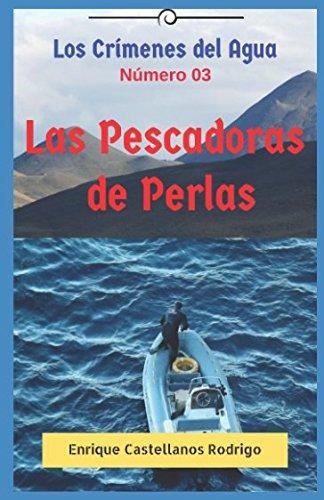 Los Crímenes del Agua: Las Pescadoras de: Enrique Castellanos Rodrigo