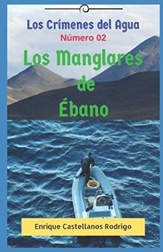 Los Crímenes del Agua: Los Manglares de: Enrique Castellanos Rodrigo