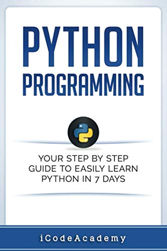Python: Programming: Your Step By Step Guide To Easily Learn Python in 7 Days (Python for Beginners...
