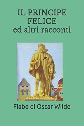 IL PRINCIPE FELICE ED ALTRI RACCONTI: Le: Oscar Wilde