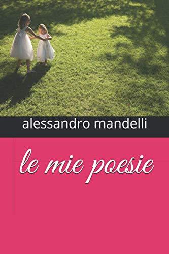 le mie poesie (1) (Italian Edition): mandelli, alessandro