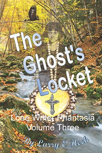 The Ghost's Locket: Larry E Heck