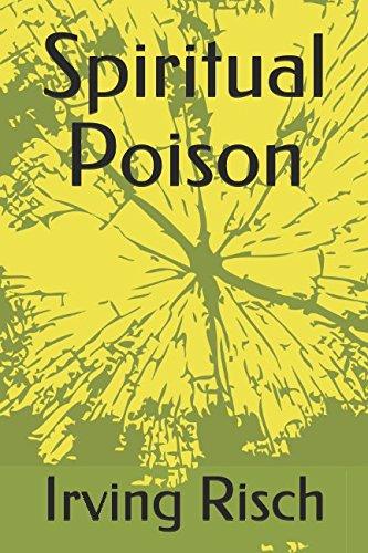 Spiritual Poison: Irving Risch