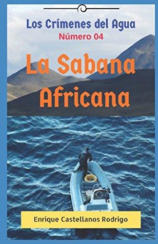 Los Crímenes del Agua: La Sabana Africana: Enrique Castellanos Rodrigo
