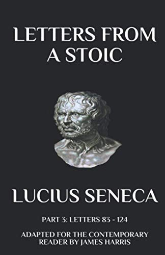 Letters from a Stoic: Part 3 (Letters: Lucius Seneca