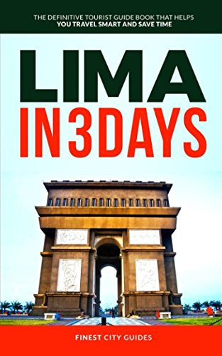 Lima in 3 Days: The Definitive Tourist Guide Book That Helps You Travel Smart and Save Time: Finest...