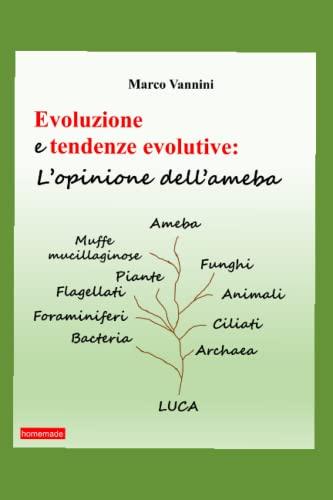 Evoluzione e tendenze evolutive.: L'opinione dell 'ameba.: Marco Vannini