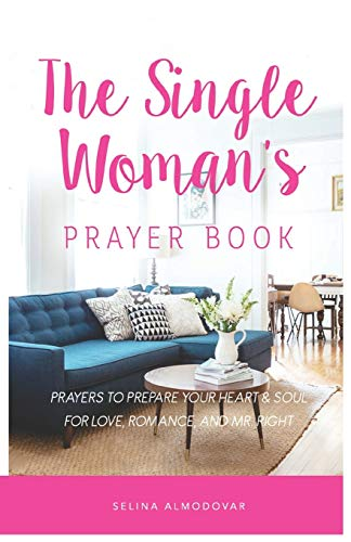 The Single Woman's Prayer Book: Prayers to Prepare Your Heart & Soul for Love, Romance, and...