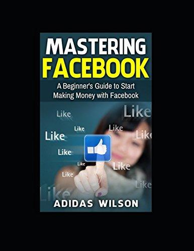 Mastering Facebook: A Beginner's to Start Making: Adidas Wilson