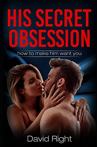 his secret obsession how to make him want you for woman by