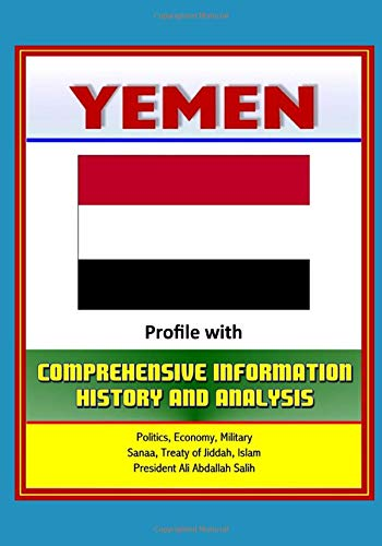 Yemen: Profile with Comprehensive Information, History, and: U.S. Government