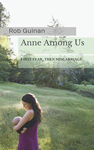 9781521352694: Anne Among Us: First Fear...Then Miscarriage. A Catholic Father's Diary