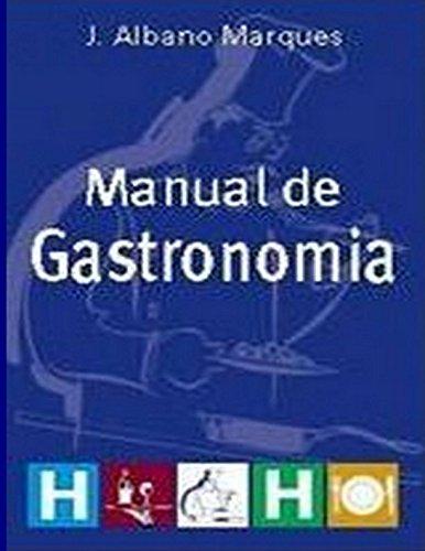 Manual de Gastronomia: Um Guia para Cozinheiros: J. Albano Marques