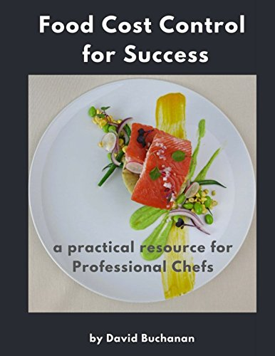 Food Cost Control for Success: a practical resource for Professional Chefs: David Buchanan