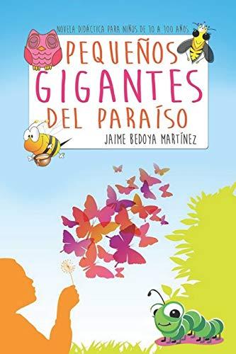 Pequeños gigantes del paraíso: Novela didáctica para: Jaime Bedoya Martínez