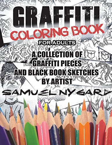 Graffiti Coloring Book For Adults: A Collection of Graffiti Pieces and Black Book Sketches by ...