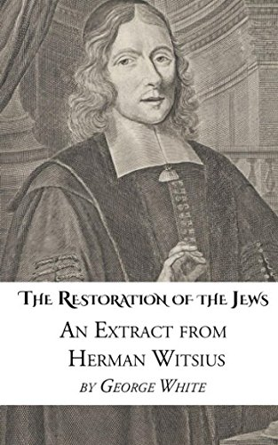 The Restoration of the Jews: An Extract from Herman Witsius: Herman Witsius