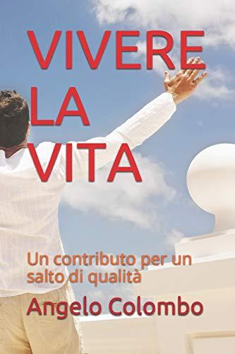 VIVERE LA VITA: Un contributo per un: Angelo Colombo