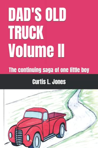 DAD'S OLD TRUCK Volume II: The continuing: Curtis L. Jones