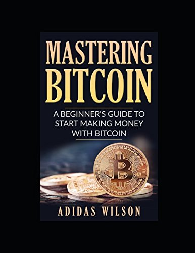 Mastering Bitcoin - A Beginner's Guide To: Adidas Wilson