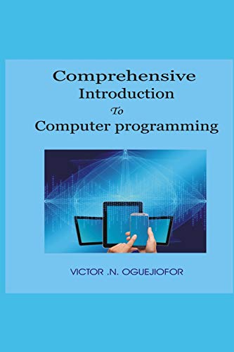 Comprehensive Introduction To Computer Programming: Victor .N. Oguejiofor