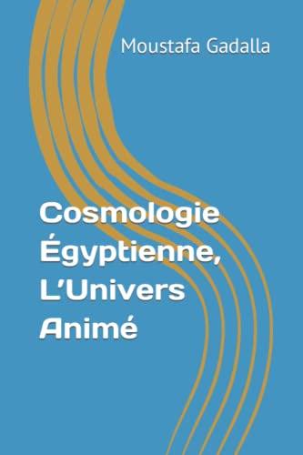 9781521585009: Cosmologie Égyptienne, L'Univers Animé