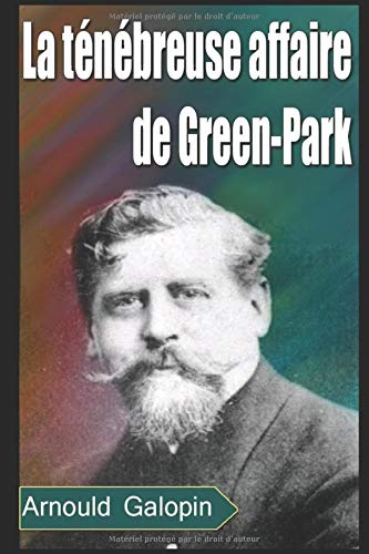 La ténébreuse affaire de Green-Park: Arnould Galopin