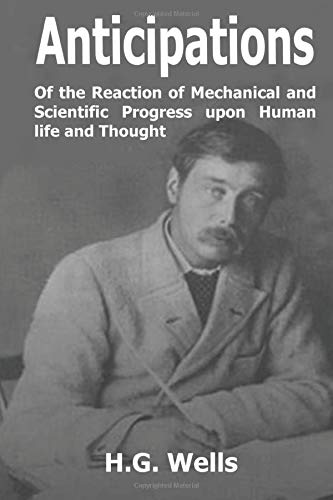 9781521707524: Anticipations: Of the Reaction of Mechanical and Scientific Progress upon Human life and Thought