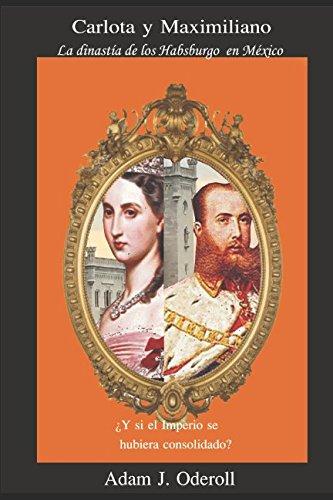 Carlota y Maximiliano: La dinastía de los: Adam J. Oderoll