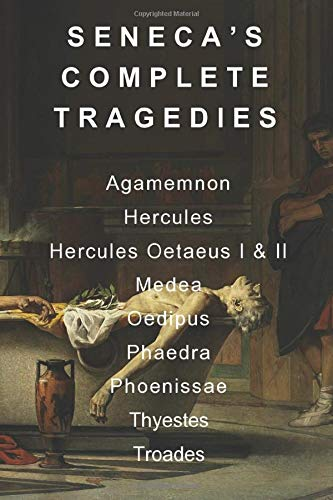 Seneca's Complete Tragedies: Agamemnon, Hercules, Hercules Oetaeus: Seneca, Translated By