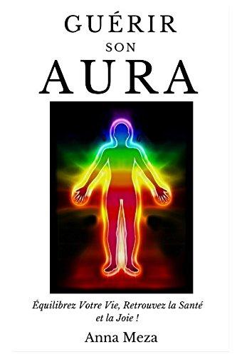 9781521741191: Guérir Son Aura: Équilibrez Votre Vie, Retrouvez La Santé Et La Joie !