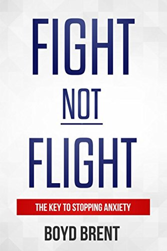 Fight Not Flight:the Key to Stopping Anxiety: Also a Powerful Solution for Ptsd, Ocd and Phobias