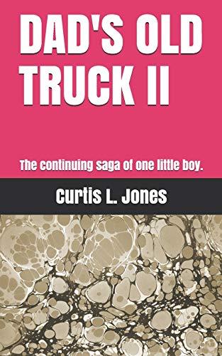 DAD'S OLD TRUCK II: The continuing saga: Curtis L. Jones