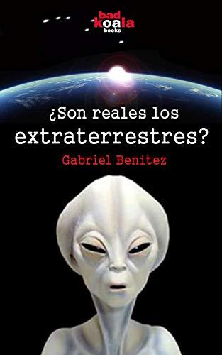 Son reales los extraterrestres?: Las hipótesis de: Gabriel Benítez