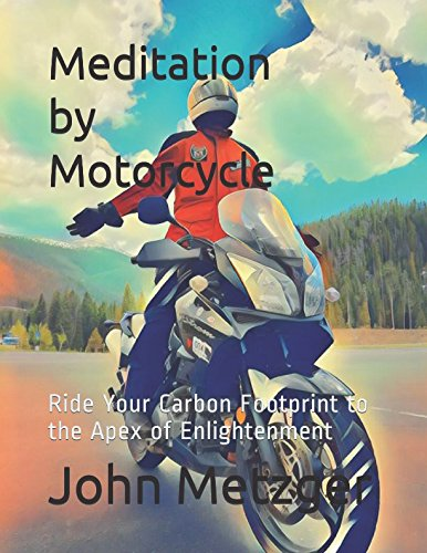 Meditation by Motorcycle: Ride Your Carbon Footprint to the Apex of Enlightenment
